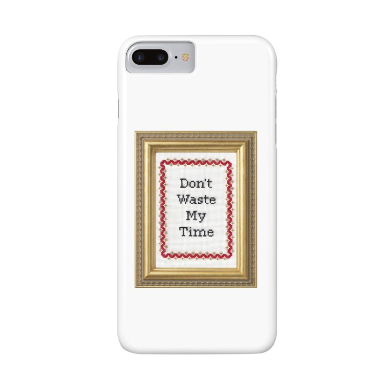 Don't Waste My Time Accessories Phone Case by subversivecrossstitch's Artist Shop