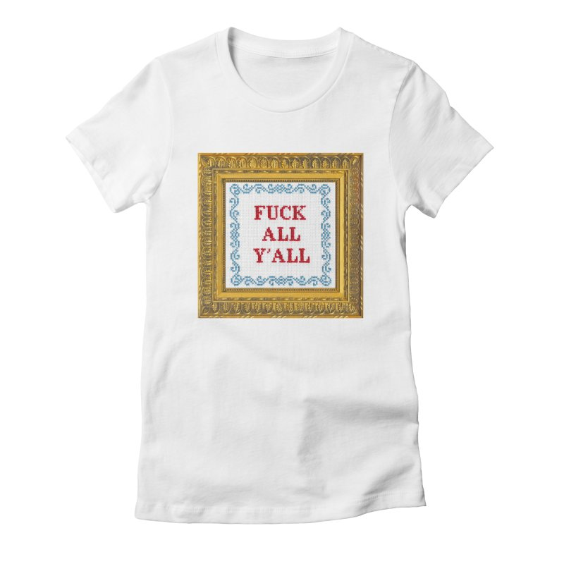 Fuck All Y'all Women's Fitted T-Shirt by subversivecrossstitch's Artist Shop
