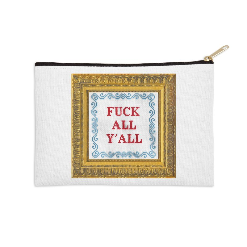 Fuck All Y'all Accessories Zip Pouch by subversivecrossstitch's Artist Shop
