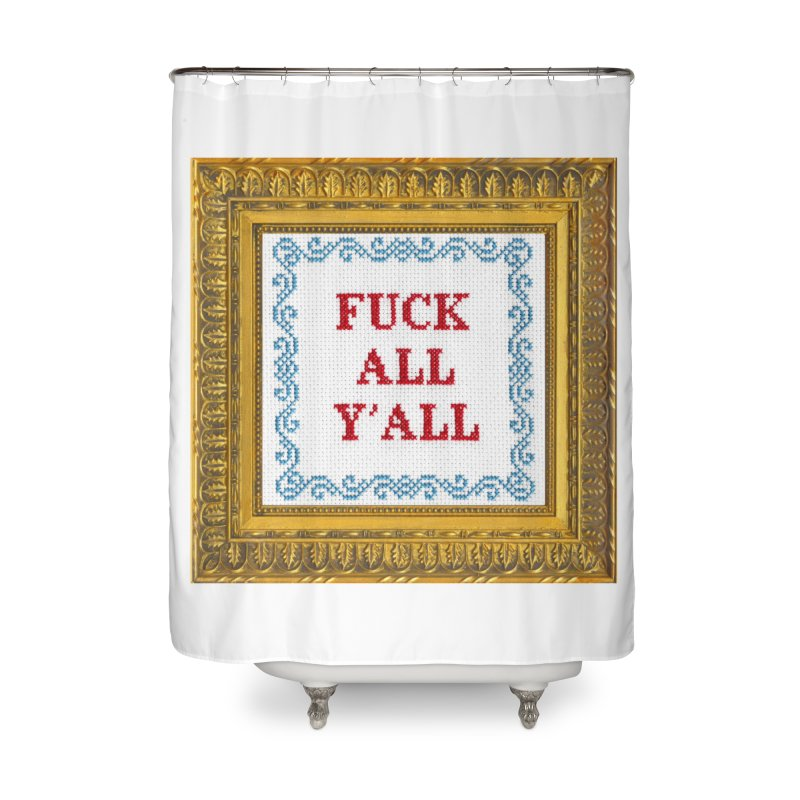 Fuck All Y'all Home Shower Curtain by Subversive Cross Stitch