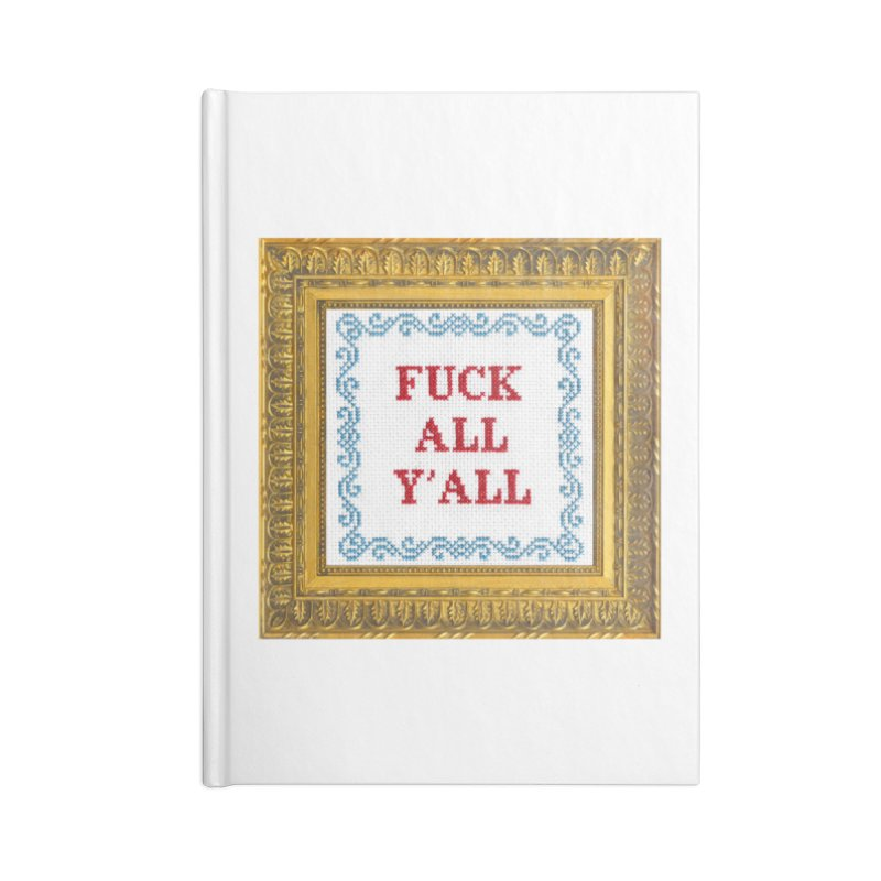 Fuck All Y'all Accessories Notebook by subversivecrossstitch's Artist Shop