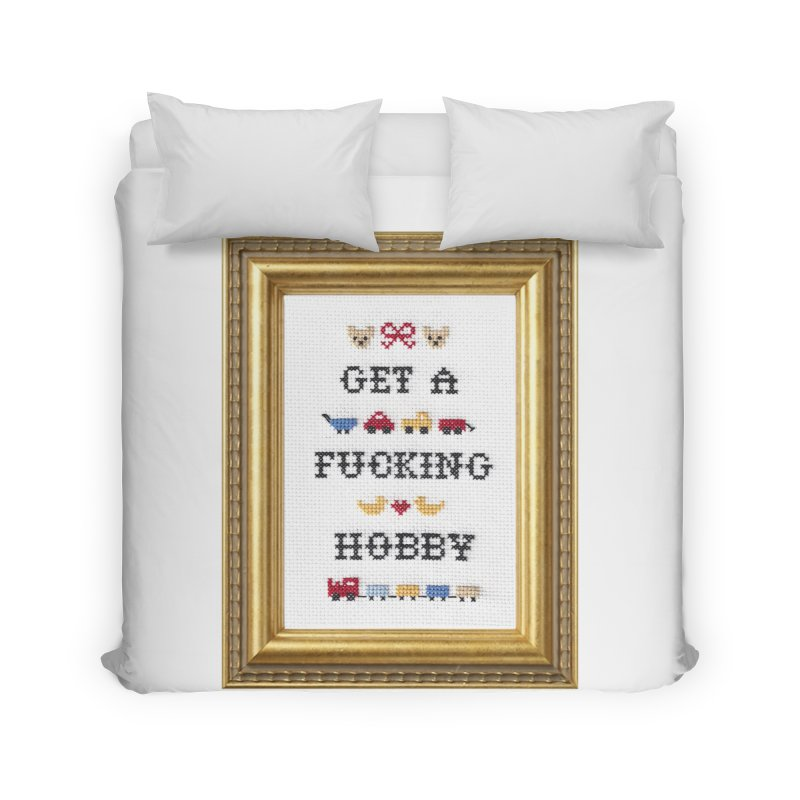 Get a Fucking Hobby Home Duvet by subversivecrossstitch's Artist Shop