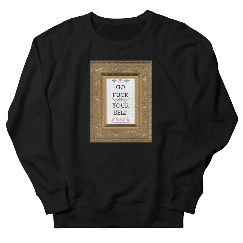 Go Fuck Yourself Men's Sweatshirt by subversivecrossstitch's Artist Shop