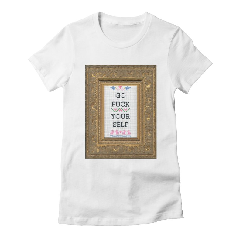 Go Fuck Yourself Women's Fitted T-Shirt by subversivecrossstitch's Artist Shop
