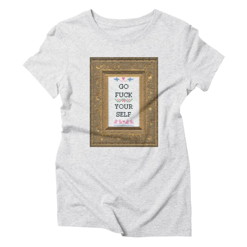 Go Fuck Yourself Women's Triblend T-Shirt by Subversive Cross Stitch