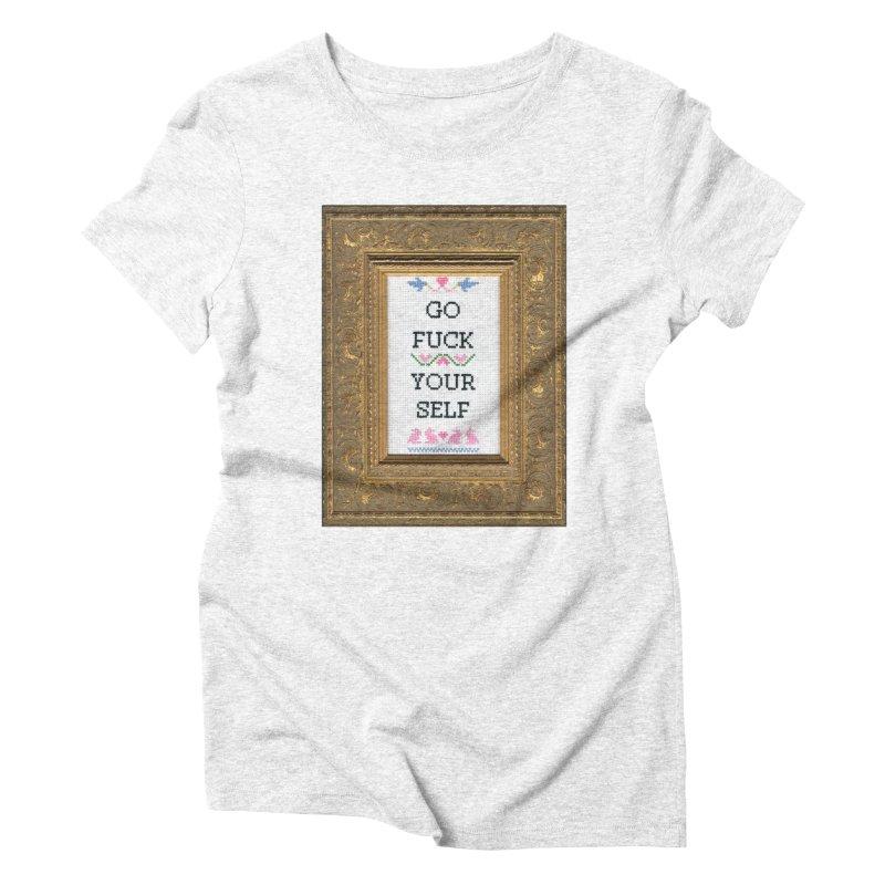 Go Fuck Yourself Women's Triblend T-shirt by subversivecrossstitch's Artist Shop
