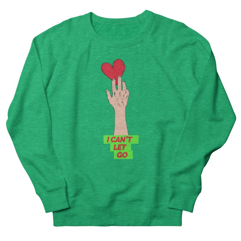 I can't let go Women's Sweatshirt by Strictly Underground Music's Shop