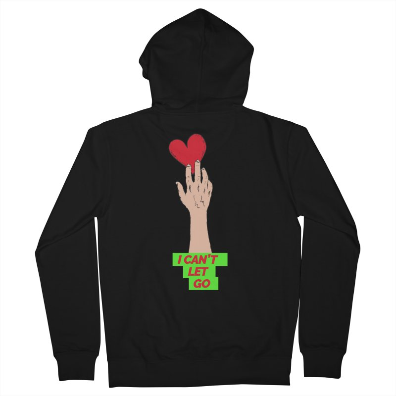 I can't let go Men's French Terry Zip-Up Hoody by Strictly Underground Music's Shop