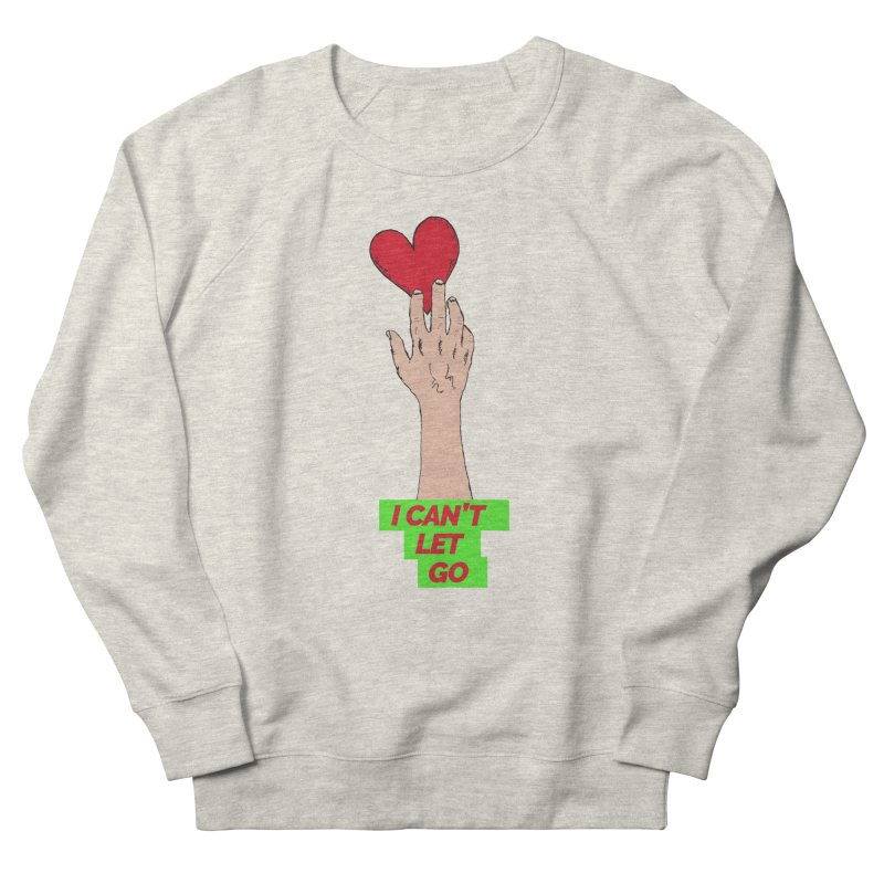 I can't let go Women's French Terry Sweatshirt by Strictly Underground Music's Shop