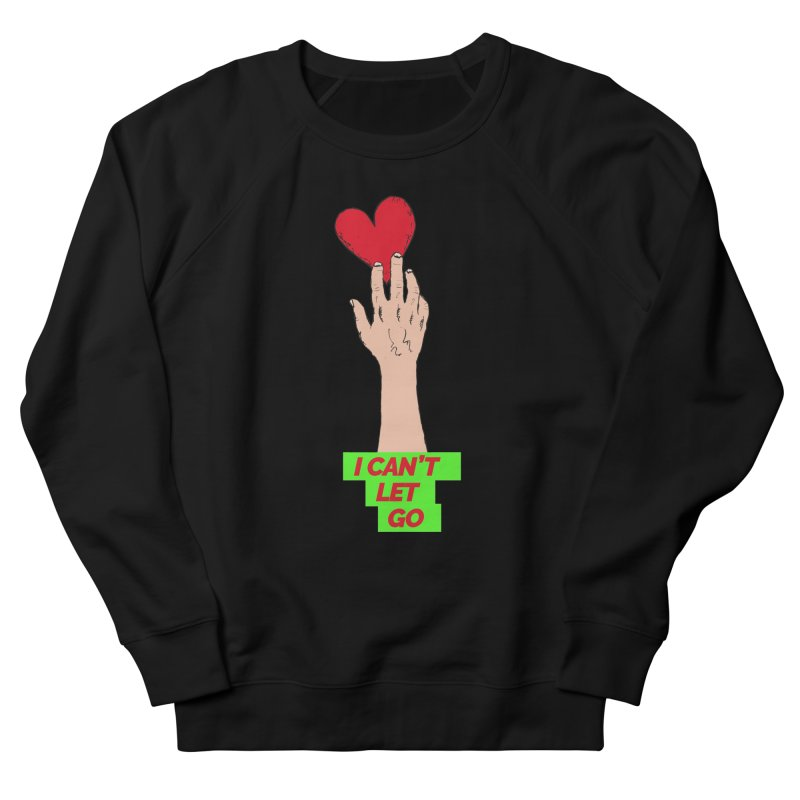 I can't let go Men's French Terry Sweatshirt by Strictly Underground Music's Shop