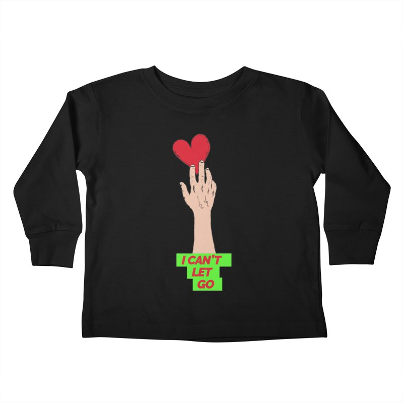 I can't let go Kids Toddler Longsleeve T-Shirt by Strictly Underground Music's Shop