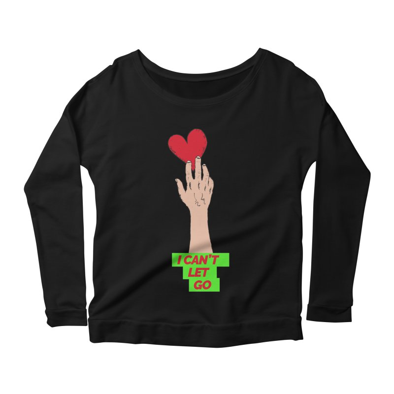 I can't let go Women's Scoop Neck Longsleeve T-Shirt by Strictly Underground Music's Shop