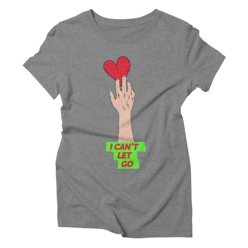 I can't let go Women's Triblend T-Shirt by Strictly Underground Music's Shop