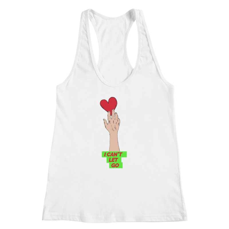 I can't let go Women's Racerback Tank by Strictly Underground Music's Shop