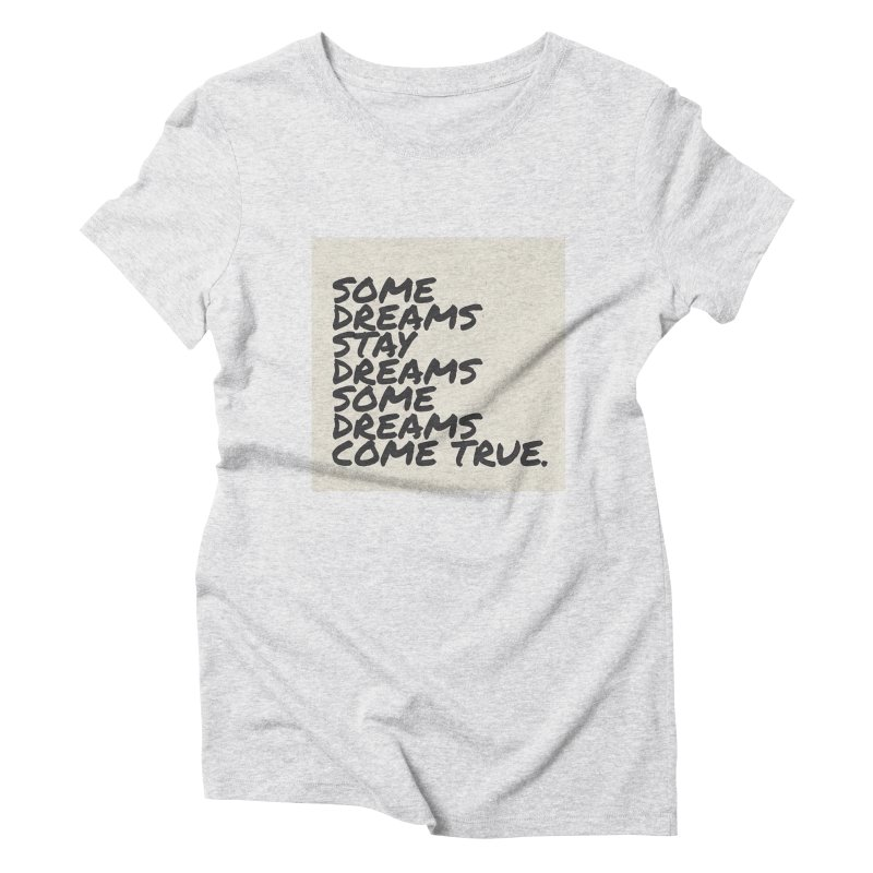 dreams in Women's Triblend T-Shirt Heather White by summer seventy six