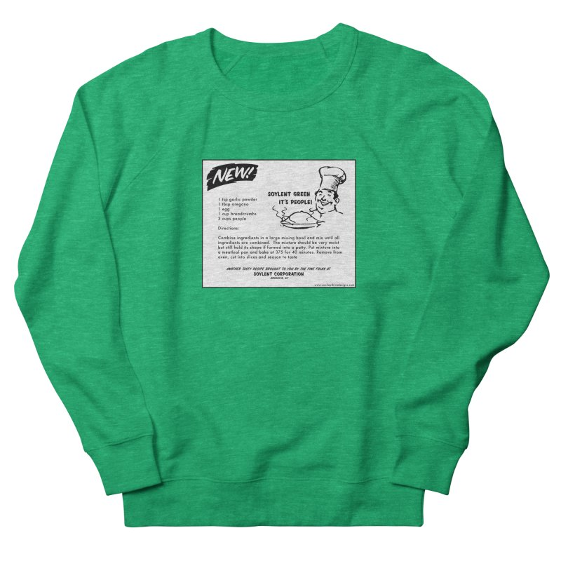 Soylent Green - It's People!  - The Recipe Women's French Terry Sweatshirt by sundaydrivedesigns's Artist Shop