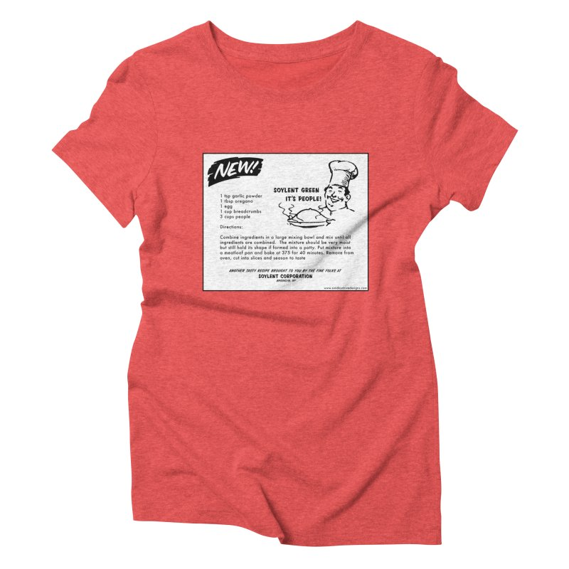 Soylent Green - It's People!  - The Recipe Women's Triblend T-Shirt by sundaydrivedesigns's Artist Shop