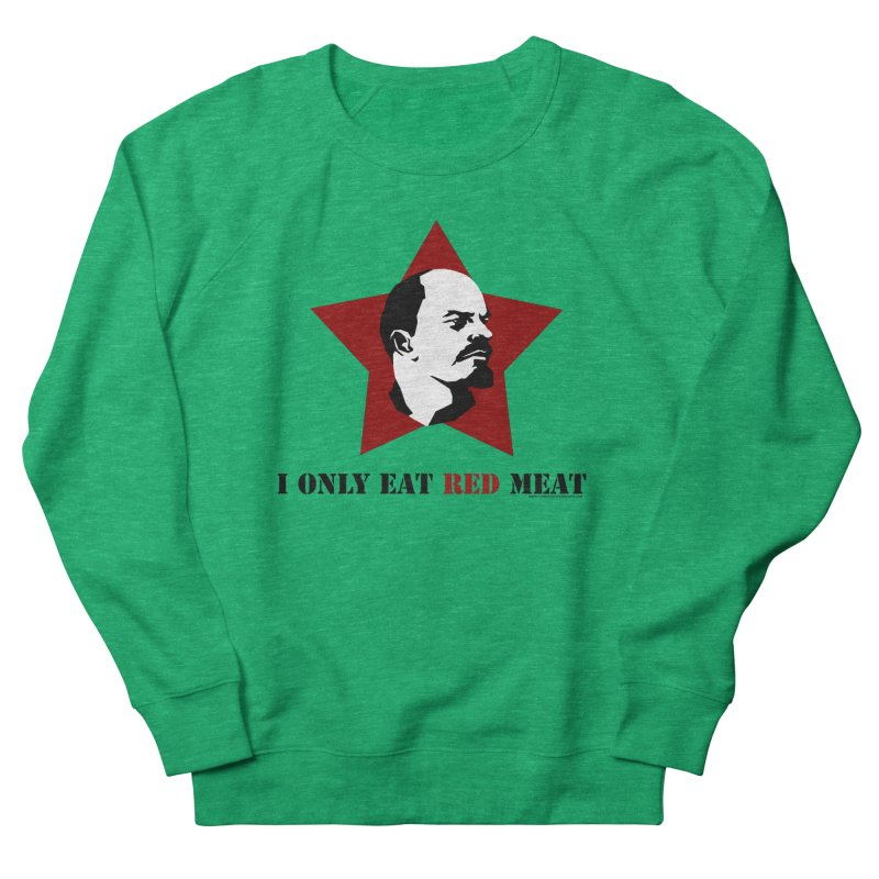 I Only Eat Red Meat Women's French Terry Sweatshirt by sundaydrivedesigns's Artist Shop