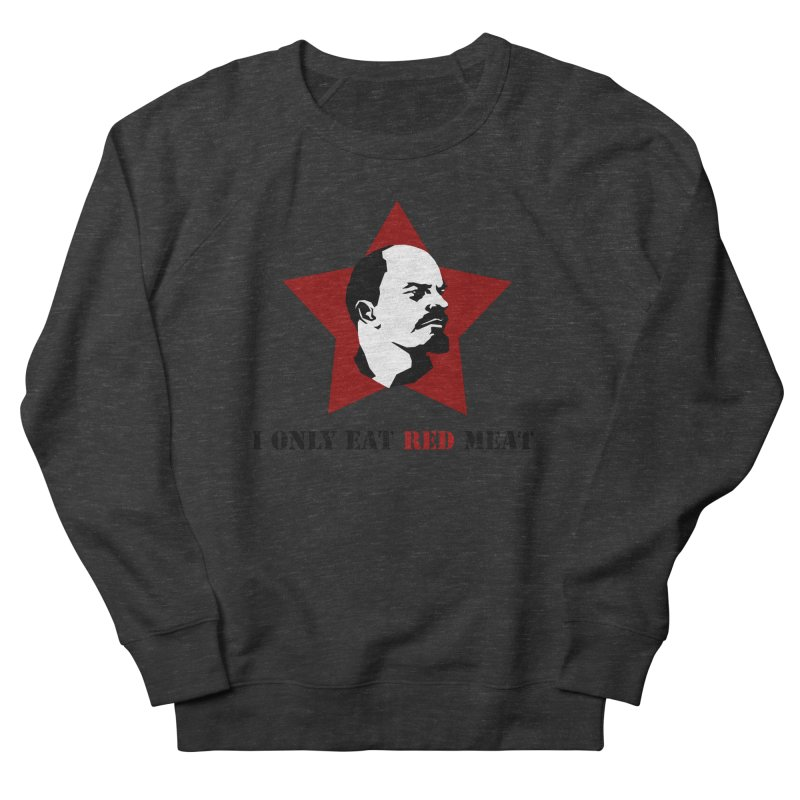 I Only Eat Red Meat Men's Sweatshirt by sundaydrivedesigns's Artist Shop