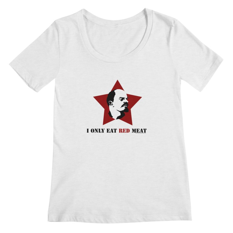 I Only Eat Red Meat Women's Scoop Neck by sundaydrivedesigns's Artist Shop