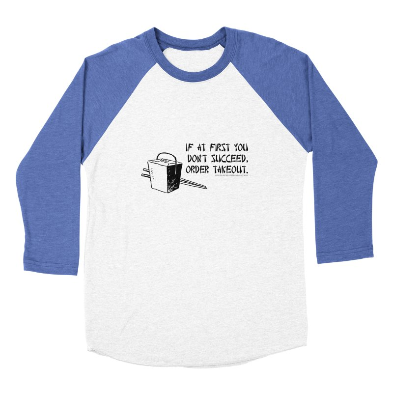If at First You Don't Succeed, Order Takeout Men's Baseball Triblend Longsleeve T-Shirt by sundaydrivedesigns's Artist Shop