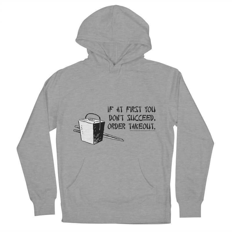 If at First You Don't Succeed, Order Takeout Women's Pullover Hoody by sundaydrivedesigns's Artist Shop