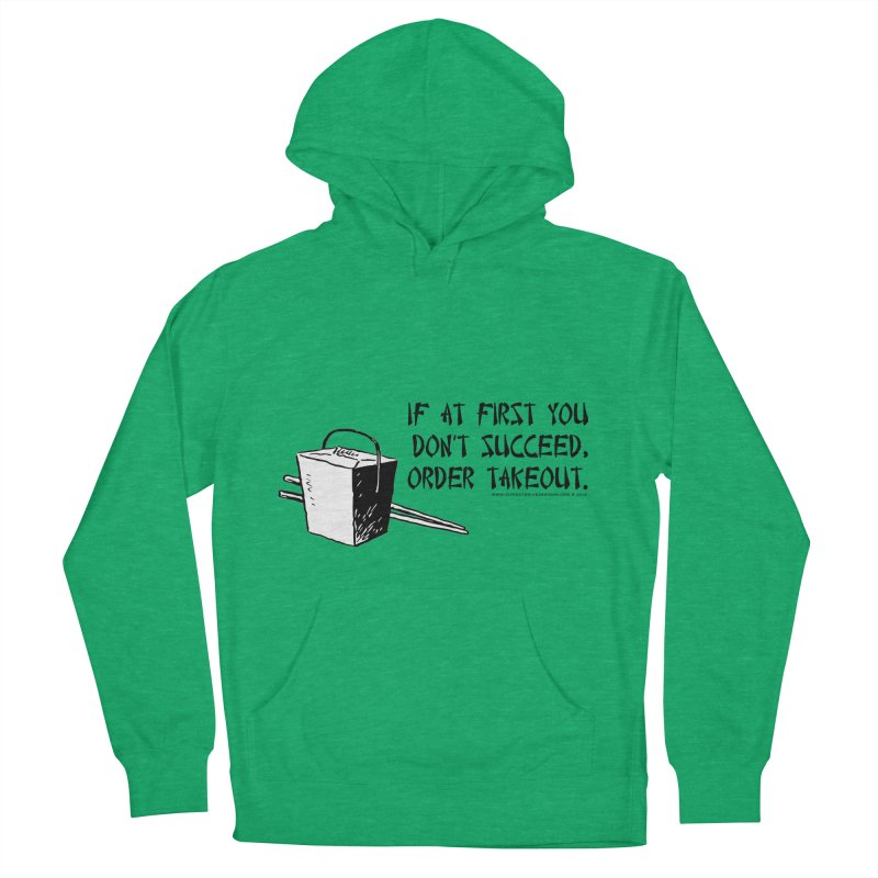 If at First You Don't Succeed, Order Takeout Men's French Terry Pullover Hoody by sundaydrivedesigns's Artist Shop