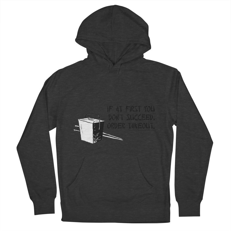 If at First You Don't Succeed, Order Takeout Men's Pullover Hoody by sundaydrivedesigns's Artist Shop
