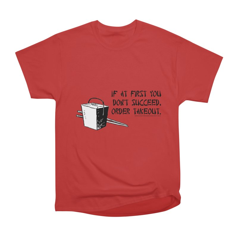 If at First You Don't Succeed, Order Takeout Women's Heavyweight Unisex T-Shirt by sundaydrivedesigns's Artist Shop