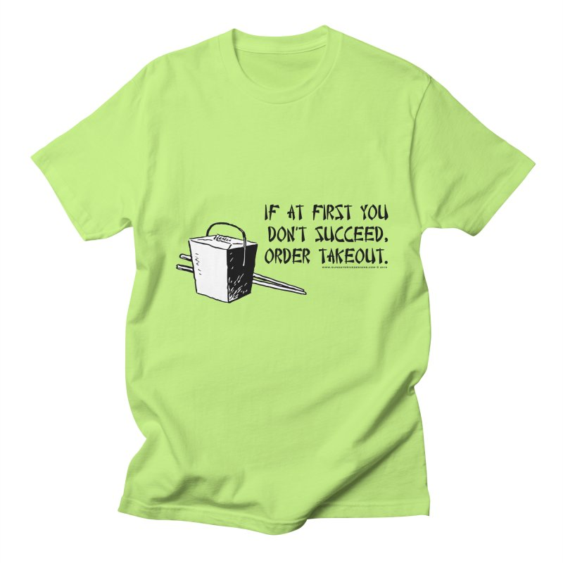 If at First You Don't Succeed, Order Takeout Women's Regular Unisex T-Shirt by sundaydrivedesigns's Artist Shop