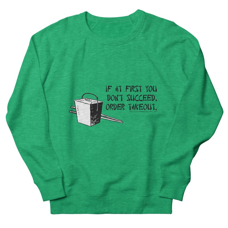 If at First You Don't Succeed, Order Takeout Women's Sweatshirt by sundaydrivedesigns's Artist Shop