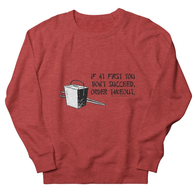 If at First You Don't Succeed, Order Takeout Women's French Terry Sweatshirt by sundaydrivedesigns's Artist Shop