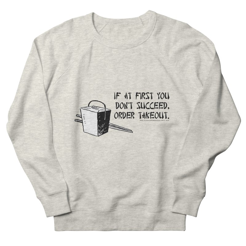 If at First You Don't Succeed, Order Takeout Men's French Terry Sweatshirt by sundaydrivedesigns's Artist Shop