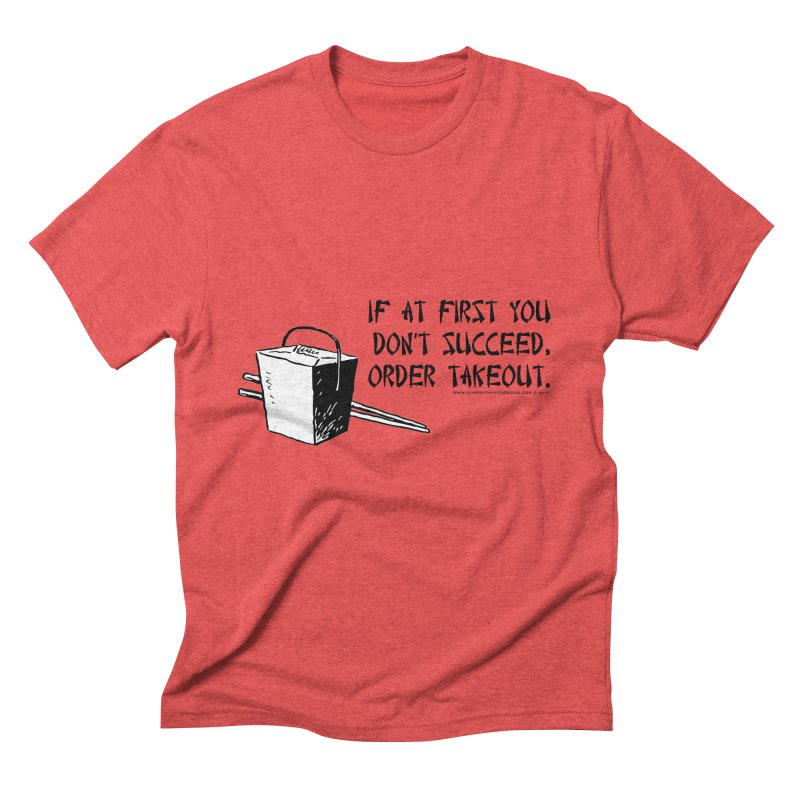 If at First You Don't Succeed, Order Takeout Men's Triblend T-Shirt by sundaydrivedesigns's Artist Shop