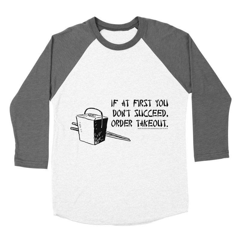 If at First You Don't Succeed, Order Takeout Women's Baseball Triblend Longsleeve T-Shirt by sundaydrivedesigns's Artist Shop