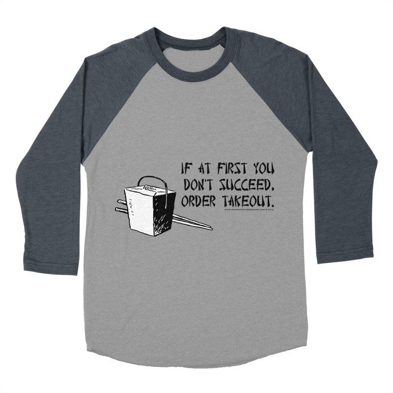 If at First You Don't Succeed, Order Takeout Men's Baseball Triblend T-Shirt by sundaydrivedesigns's Artist Shop