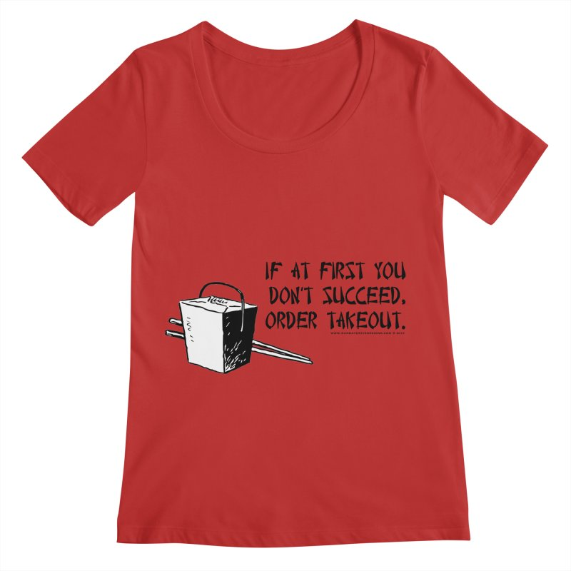 If at First You Don't Succeed, Order Takeout Women's Regular Scoop Neck by sundaydrivedesigns's Artist Shop