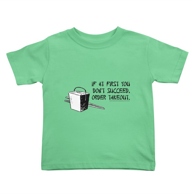 If at First You Don't Succeed, Order Takeout Kids Toddler T-Shirt by sundaydrivedesigns's Artist Shop