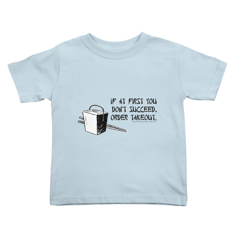 If at First You Don't Succeed, Order Takeout Kids  by sundaydrivedesigns's Artist Shop