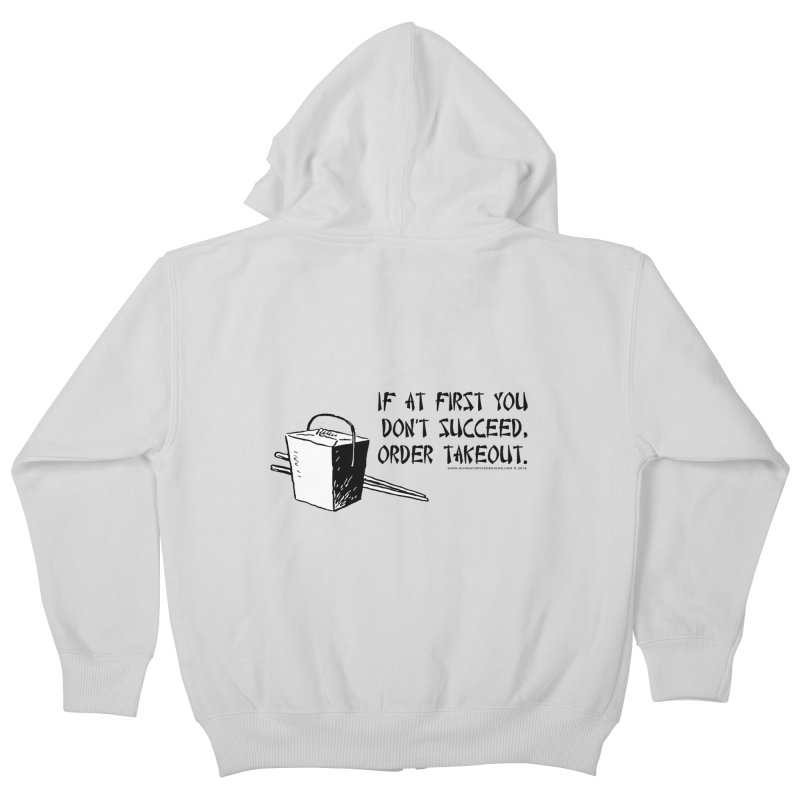 If at First You Don't Succeed, Order Takeout Kids Zip-Up Hoody by sundaydrivedesigns's Artist Shop