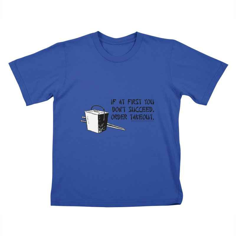 If at First You Don't Succeed, Order Takeout Kids T-Shirt by sundaydrivedesigns's Artist Shop