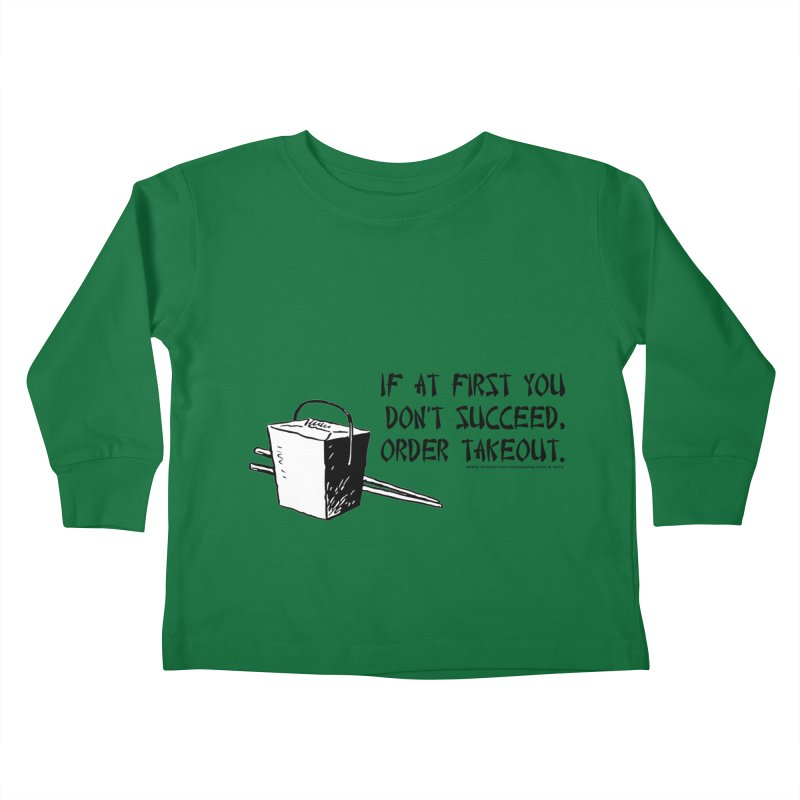 If at First You Don't Succeed, Order Takeout Kids Toddler Longsleeve T-Shirt by sundaydrivedesigns's Artist Shop