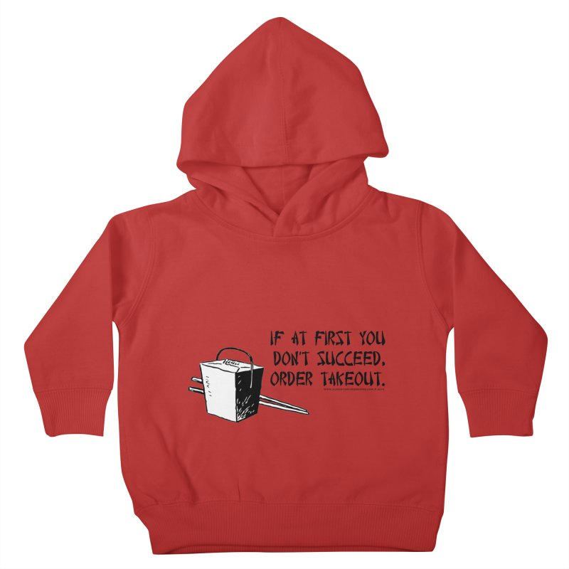 If at First You Don't Succeed, Order Takeout Kids Toddler Pullover Hoody by sundaydrivedesigns's Artist Shop