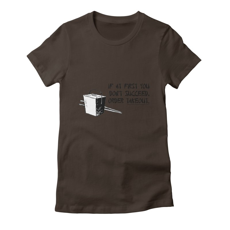 If at First You Don't Succeed, Order Takeout Women's T-Shirt by sundaydrivedesigns's Artist Shop