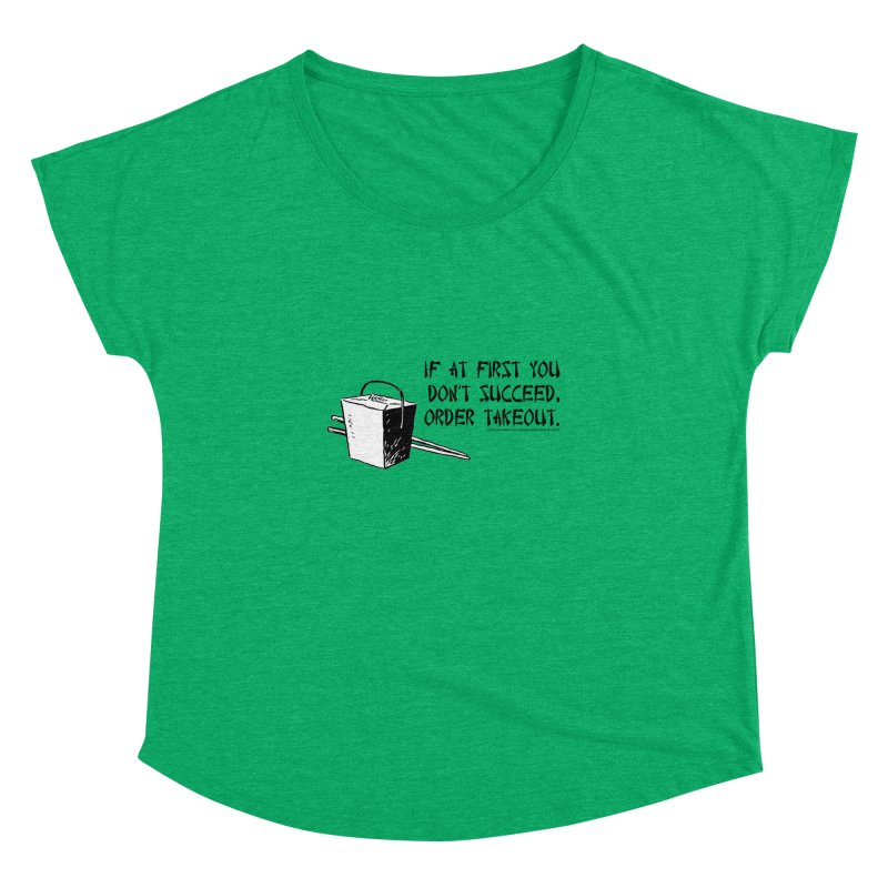 If at First You Don't Succeed, Order Takeout Women's Dolman Scoop Neck by sundaydrivedesigns's Artist Shop