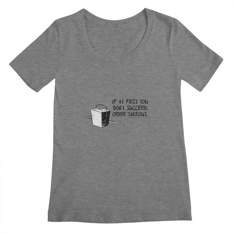 If at First You Don't Succeed, Order Takeout Women's Scoopneck by sundaydrivedesigns's Artist Shop
