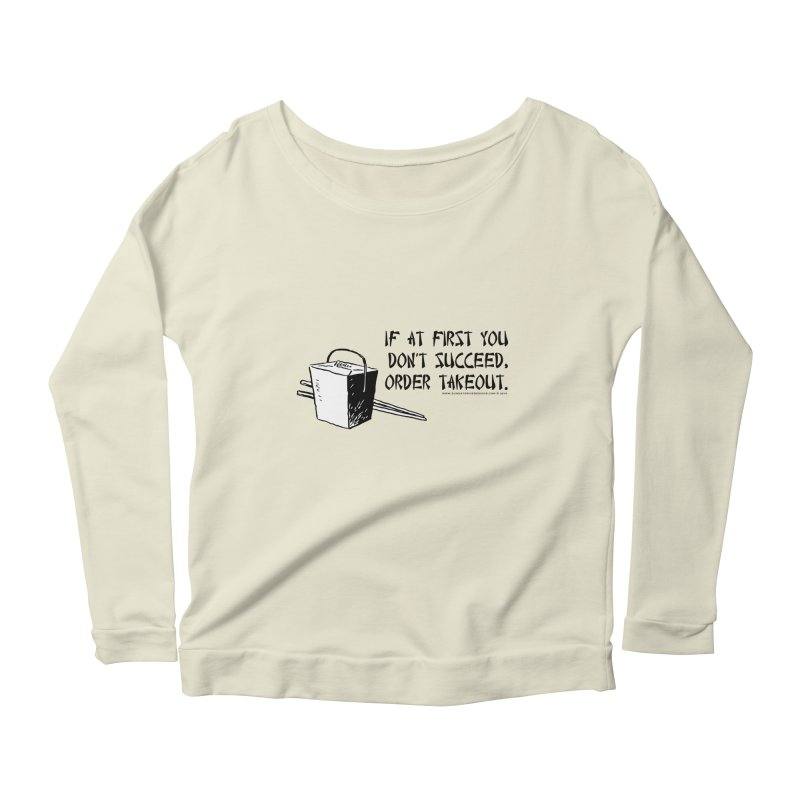 If at First You Don't Succeed, Order Takeout Women's Longsleeve Scoopneck  by sundaydrivedesigns's Artist Shop