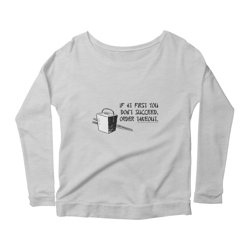 If at First You Don't Succeed, Order Takeout Women's Scoop Neck Longsleeve T-Shirt by sundaydrivedesigns's Artist Shop