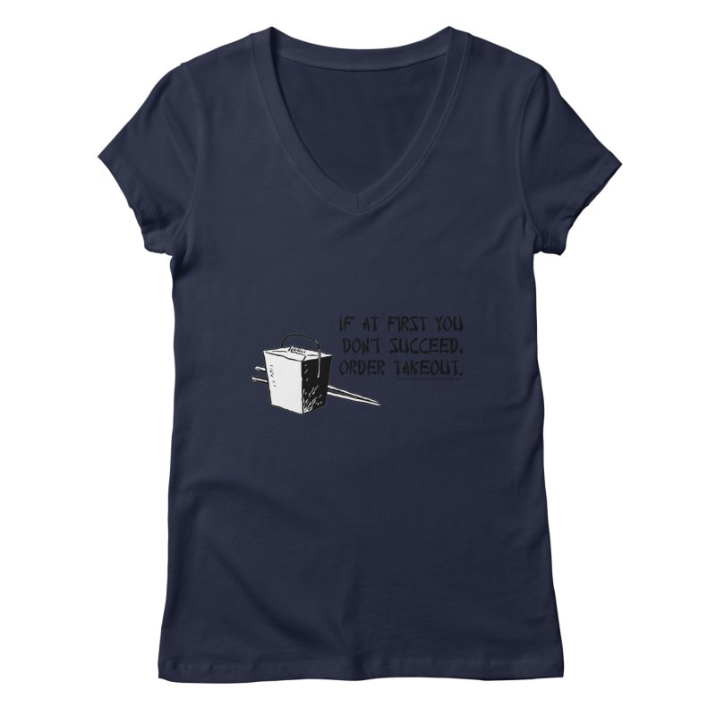If at First You Don't Succeed, Order Takeout Women's V-Neck by sundaydrivedesigns's Artist Shop