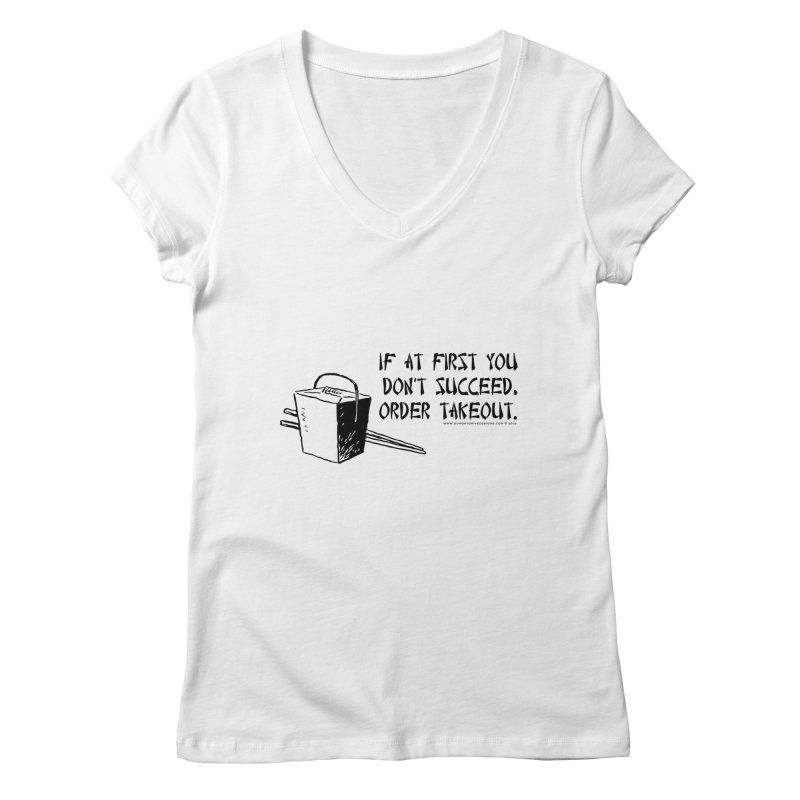 If at First You Don't Succeed, Order Takeout Women's Regular V-Neck by sundaydrivedesigns's Artist Shop